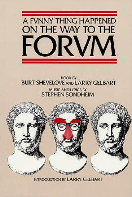 A Funny Thing Happened on the Way to the Forum By Shevelove, Burt/ Gelbart, Larry/ Sondheim, Stephen